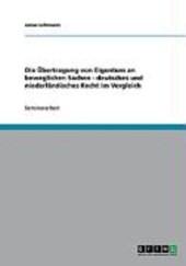 Die Übertragung von Eigentum an beweglichen Sachen. Deutsches und niederländisches Recht im Vergleich
