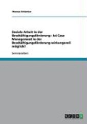 Soziale Arbeit in der Beschäftigungsförderung. Case Management im Job Center