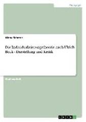 Die Individualisierungstheorie nach Ulrich Beck. Darstellung und Kritik