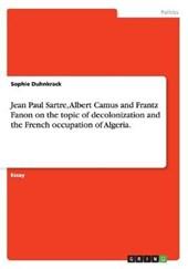 Jean Paul Sartre, Albert Camus and Frantz Fanon on the Topic