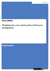 Weighing the costs and benefits of Mexican Immigration | Elena Möller |