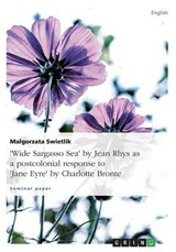 """Wide Sargasso Sea"" by Jean Rhys as a postcolonial response to ""Jane Eyre"" by Charlotte Bronte 