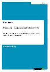 Facebook. Ein (un)soziales Netzwerk