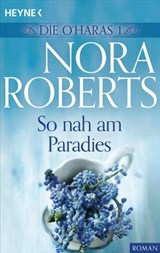 Die O'Haras 1. So nah am Paradies | Nora Roberts |
