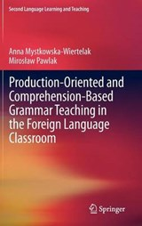 Production-oriented and Comprehension-based Grammar Teaching in the Foreign Language Classroom | Anna Mystkowska-Wiertelak |