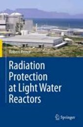 Radiation Protection at Light Water Reactors | Robert Prince |