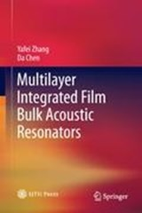Multilayer Integrated Film Bulk Acoustic Resonators | Yafei Zhang ; Da Chen |