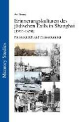 Die Erinnerungskulturen des jüdischen Exils in Shanghai (1933-1950)