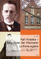 Karl Knaake - Begründer der Weimarer Lutherausgabe