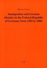Immigration and German Identity in the Federal Republic of Germany from 1945 to | Duncan Cooper |