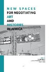 New Spaces for Negotiating Art (and) Histories in Africa | auteur onbekend |