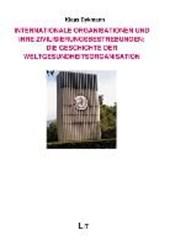 Internationale Organisationen und ihre Zivilisierungsbestrebungen: Die Geschichte der Weltgesundheitsorganisation