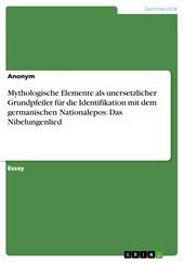 Mythologische Elemente als unersetzlicher Grundpfeiler für die Identifikation mit dem germanischen Nationalepos: Das Nibelungenlied