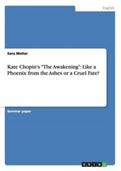 "Kate Chopin's ""The Awakening"": Like a Phoenix from the Ashes or a Cruel Fate? 