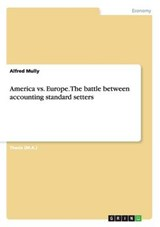 America vs. Europe. The battle between accounting standard setters | Alfred Mully |
