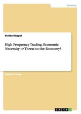 High Frequency Trading. Economic Necessity or Threat to the Economy? | Stefan Höppel |
