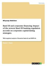 Basel III and corporate financing. Impact of the newest Basel III banking regulation accords on corporate capital-raising strategies. | Miryusup Abdullaev |