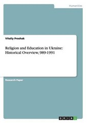 Religion and Education in Ukraine: Historical Overview, 989-1991 | Vitaliy Proshak |