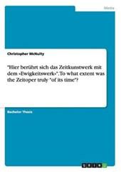 """""""Hier berührt sich das Zeitkunstwerk mit dem »Ewigkeitswerk«"""". To what extent was the Zeitoper truly """"of its time""""?"""