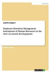Employee Retention Management. Instruments of Human Resources in the view of current developments | Isabelle Klippert |