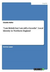"""I am British but I am still a Geordie"". Local Identity in Northern England"