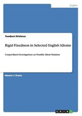 Rigid Fixedness in Selected English Idioms | Teodora Hristova |