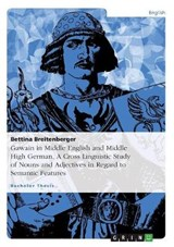 Gawain in Middle English and Middle High German. A Cross Linguistic Study of Nouns and Adjectives in Regard to Semantic Features | Bettina Breitenberger |
