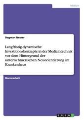 Langfristig-dynamische Investitionskonzepte in der Medizintechnik vor dem Hintergrund der unternehmerischen Neuorientierung im Krankenhaus