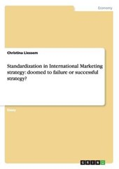 Standardization in International Marketing strategy: doomed to failure or successful strategy? | Christina Liessem |
