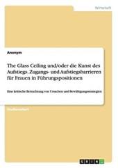 The Glass Ceiling Und/Oder Die Kunst Des Aufstiegs. Zugangs- Und Aufstiegsbarrieren Fur Frauen in Fuhrungspositionen