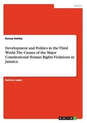 Development and Politics in the Third World. The Causes of the Major Constitutional Human Rights Violations in Jamaica