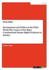 Development and Politics in the Third World. The Causes of the Major Constitutional Human Rights Violations in Jamaica | Kavoy Ashley |