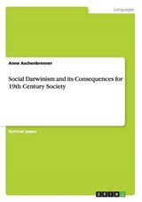 Social Darwinism and its Consequences for 19th Century Society | Anne Aschenbrenner |