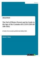 The Fief of Tibnin (Toron) and its Castle in the Age of the Crusades AD (1105-1266  AH 498- 664)