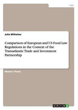 Comparison of European and US Food Law Regulations in the Context of the Transatlantic Trade and Investment Partnership | Julia Wilhelms |