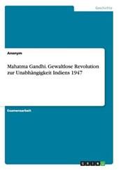 Mahatma Gandhi. Gewaltlose Revolution zur Unabhängigkeit Indiens