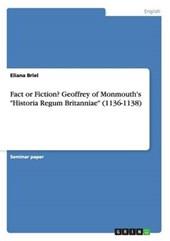 """Fact or Fiction? Geoffrey of Monmouth's """"Historia Regum Britanniae"""" (1136-1138)"""