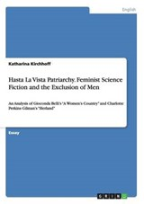 Hasta La Vista Patriarchy. Feminist Science Fiction and the Exclusion of Men | Katharina Kirchhoff |