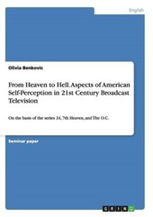 From Heaven to Hell. Aspects of American Self-Perception in 21st Century Broadcast Television