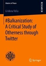 #Balkanization: A Critical Study of Otherness through Twitter | Liridona Veliu |
