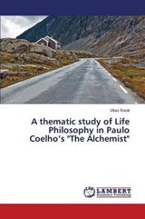 "A thematic study of Life Philosophy in Paulo Coelho's ""The Alchemist"" 