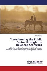 Transforming the Public Sector through the Balanced Scorecard | Peter Kahihu |