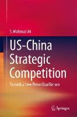 US-China Strategic Competition | S. Mahmud Ali |