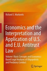 Economics and the Interpretation and Application of U.S. and E.U. Antitrust Law | Richard S. Markovits |