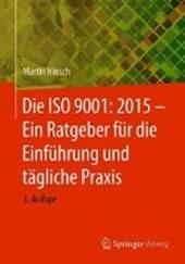 Die ISO 9001:2015 - Ein Ratgeber F r Die Einf hrung Und T gliche Praxis