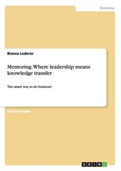 Mentoring. Where leadership means knowledge transfer | Bianca Lederer |