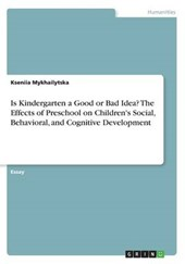 Is Kindergarten a Good or Bad Idea? The Effects of Preschool on Children's Social, Behavioral, and Cognitive Development