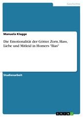 """Die Emotionalität der Götter. Zorn, Hass, Liebe und Mitleid in Homers """"Ilias"""""""