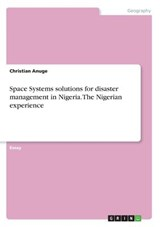 Space Systems Solutions for Disaster Management in Nigeria. the Nigerian Experience | Christian Anuge |