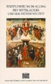 Disziplinierung im Alltag des Mittelalters und der frühen Neuzeit